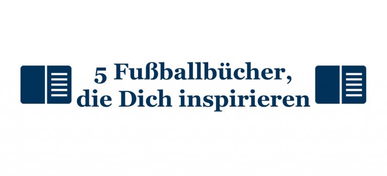 Buchtipps: Diese 5 Fußballbücher werden Dich inspirieren