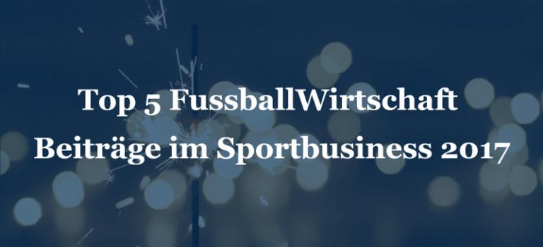Top 5 Beiträge zum Sportbusiness 2017 auf FussballWirtschaft
