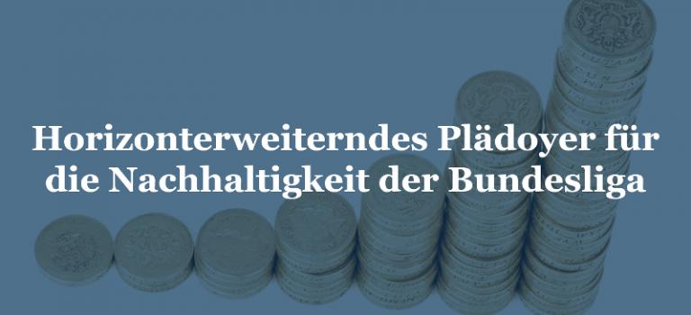 Horizonterweiterndes Plädoyer für die Nachhaltigkeit der Bundesliga