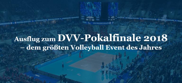 Ausflug zum DVV-Pokalfinale 2018 – dem größten Volleyball Event des Jahres
