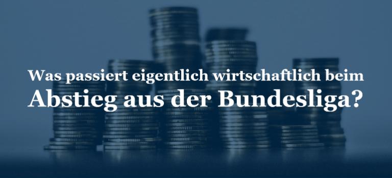 Was passiert eigentlich wirtschaftlich beim Abstieg aus der Bundesliga?