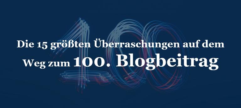 Die 15 größten Überraschungen auf dem Weg zum 100. Blogbeitrag