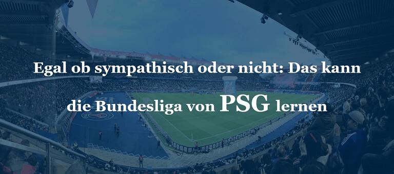 Egal ob sympathisch oder nicht: Das kann die Bundesliga von PSG lernen