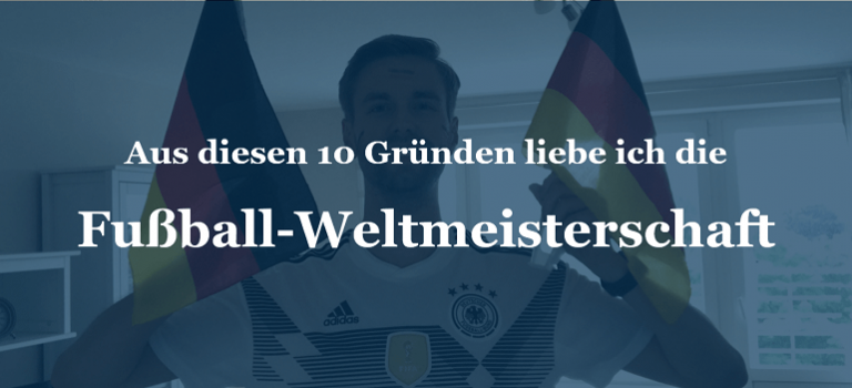 Aus diesen 10 Gründen liebe ich die Fußball-Weltmeisterschaft