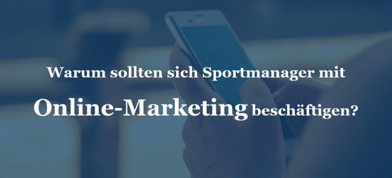 Warum sollten sich Sportmanager mit Online-Marketing beschäftigen?