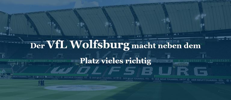 Der VfL Wolfsburg macht neben dem Platz vieles richtig