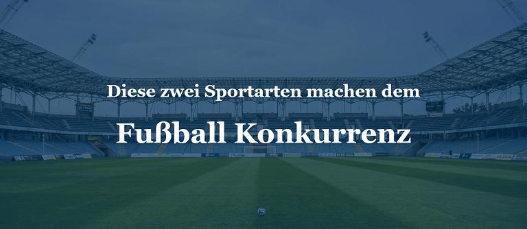 Diese zwei Sportarten machen dem Fußball Konkurrenz