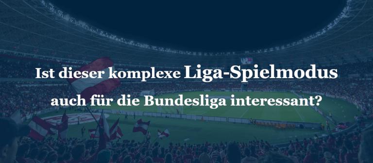 Ist dieser komplexe Liga-Spielmodus auch für die Bundesliga interessant?