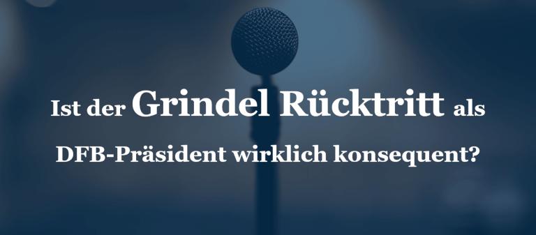 Ist der Grindel Rücktritt als DFB-Präsident wirklich konsequent?