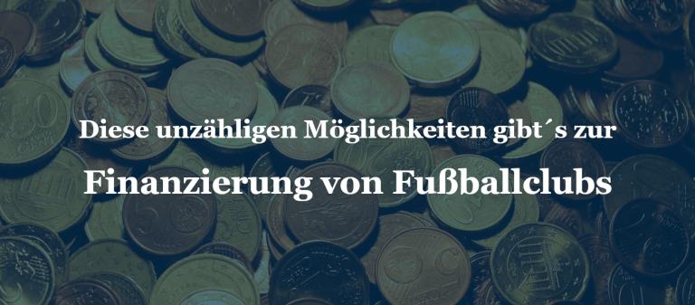 Diese unzähligen Möglichkeiten gibt´s zur Finanzierung von Fußballclubs