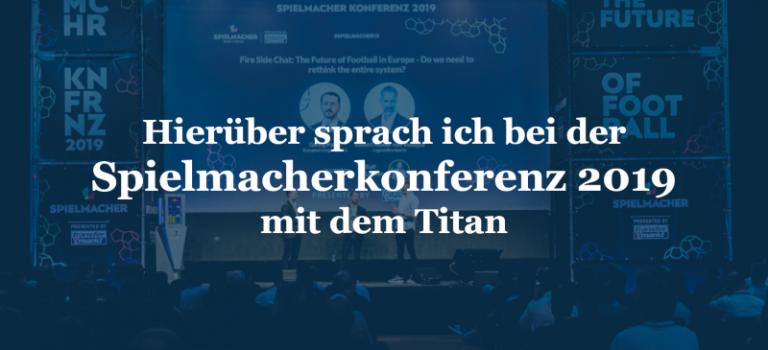 Hierüber sprach ich bei der Spielmacherkonferenz 2019 mit dem Titan