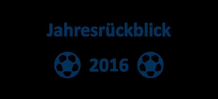 Fußball Jahresrückblick 2016