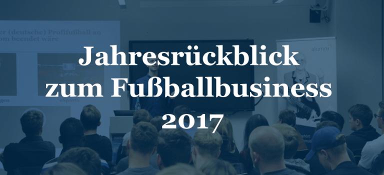 Rückblick auf ein ereignisreiches Jahr 2017 im Fußballbusiness