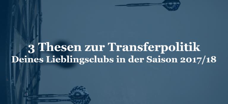 3 Thesen zur Transferpolitik Deines Lieblingsclubs in der Saison 2017/18