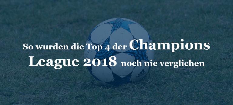 So wurden die Top 4 der Champions League 2018 noch nie verglichen
