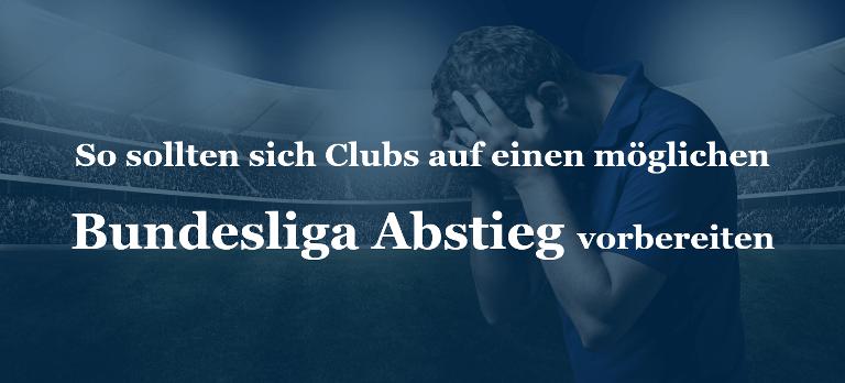 So sollten sich Clubs auf einen möglichen Bundesliga Abstieg vorbereiten