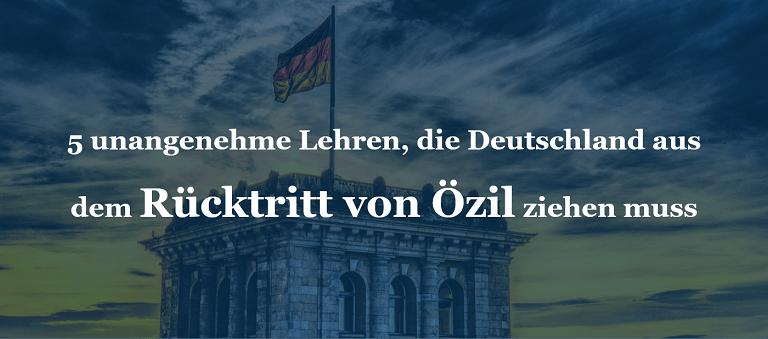 5 unangenehme Lehren, die Deutschland aus dem Rücktritt von Özil ziehen muss