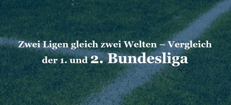 Zwei Ligen gleich Zwei Welten – Vergleich der 1. und 2. Bundesliga