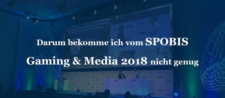 Darum bekomme ich vom SPOBIS Gaming & Media 2018 nicht genug