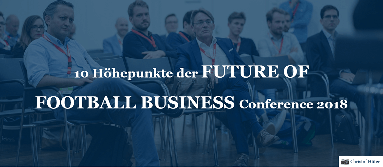 10 Höhepunkte der FUTURE OF FOOTBALL BUSINESS Conference 2018