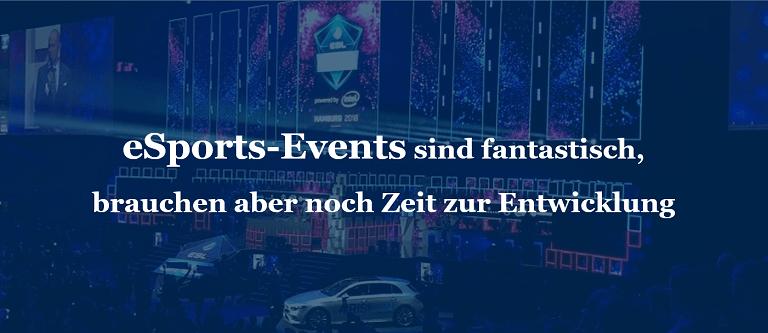 eSports-Events sind fantastisch, brauchen aber noch Zeit zur Entwicklung