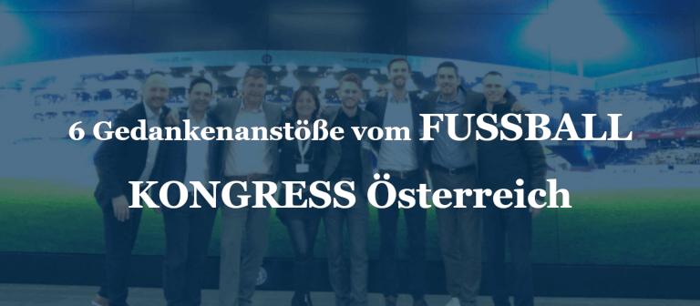 6 Gedankenanstöße vom FUSSBALL KONGRESS Österreich