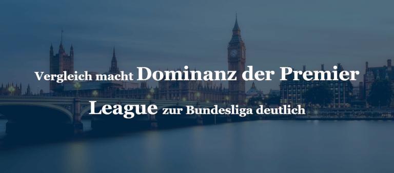 Vergleich macht Dominanz der Premier League zur Bundesliga deutlich