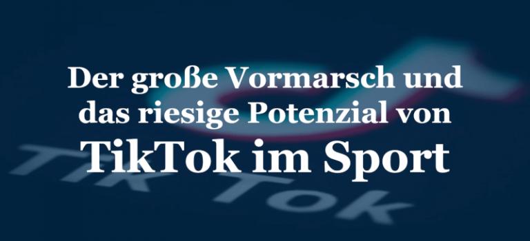 Der große Vormarsch und das riesige Potenzial von TikTok im Sport