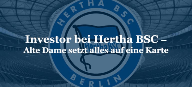 Investor bei Hertha BSC – Alte Dame setzt alles auf eine Karte