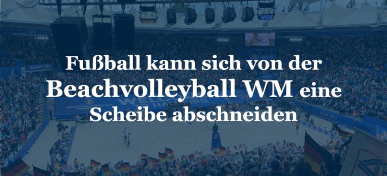 Fußball kann sich von der Beachvolleyball WM eine Scheibe abschneiden