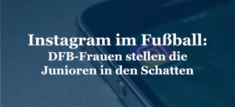 Instagram im Fußball: DFB-Frauen stellen die Junioren in den Schatten