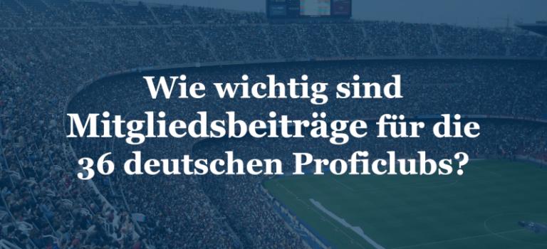 Wie wichtig sind Mitgliedsbeiträge für die 36 deutschen Proficlubs?
