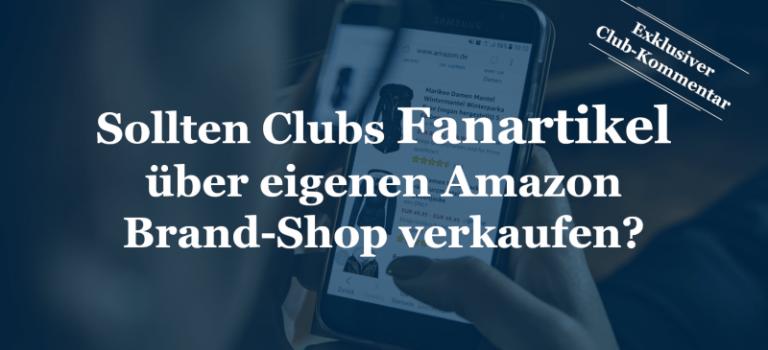 Sollten Clubs Fanartikel über eigenen Amazon Brand-Shop verkaufen?