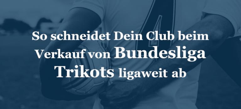 So schneidet Dein Club im Verkauf von Bundesliga Trikots ligaweit ab