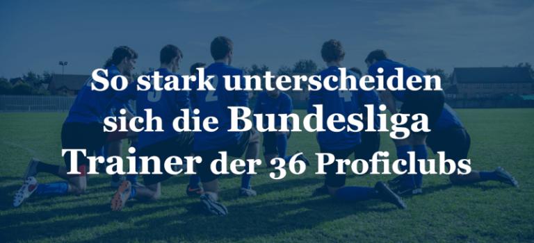 So stark unterscheiden sich die Bundesliga Trainer der 36 Proficlubs