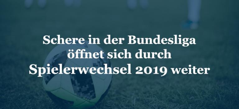 Schere in der Bundesliga öffnet sich durch Spielerwechsel 2019 weiter