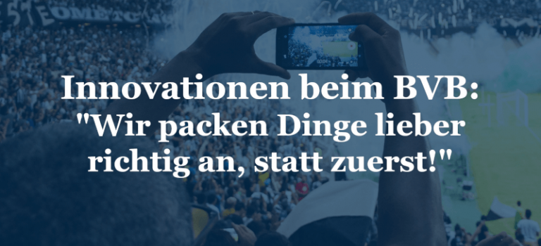 "Innovationen beim BVB: ""Wir packen Dinge lieber richtig an, statt zuerst!"""