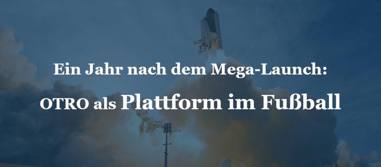 Ein Jahr nach dem Mega-Launch: OTRO als Plattform im Fußball