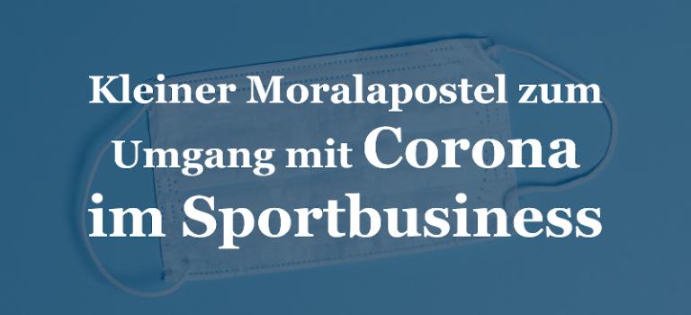 Kleiner Moralapostel zum Umgang mit Corona im Sportbusiness
