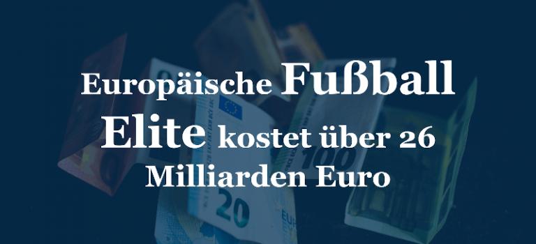 Europäische Fußball Elite kostet über 26 Milliarden Euro