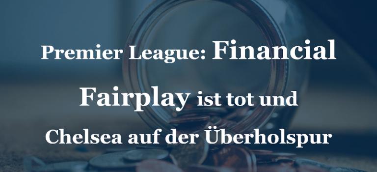 Premier League: Financial Fairplay ist tot und Chelsea auf der Überholspur