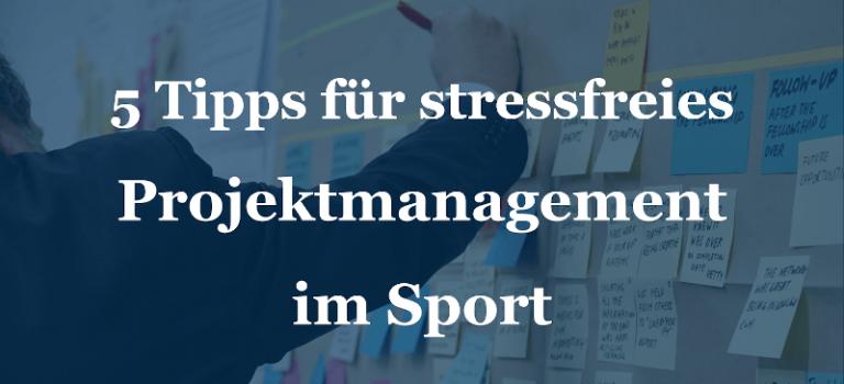 5 Tipps für stressfreies Projektmanagement im Sport